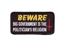 BEWARE BIG GOVERNMENT IS THE POLITION RELIGION
