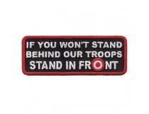 IF YOU DONT STAND BEHIND OUR TROOPS STAND IN FRONT